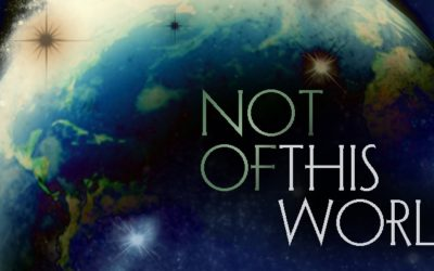 If We Are Not of This World Then How do We Live In This World