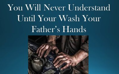 You Will Never Understand Until You Wash Your Father's Hands