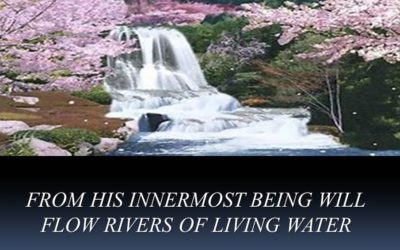 From His Innermost Being Will Flow Rivers of Living Water
