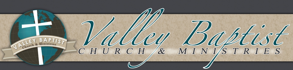 Valley Baptist Church & Ministries
