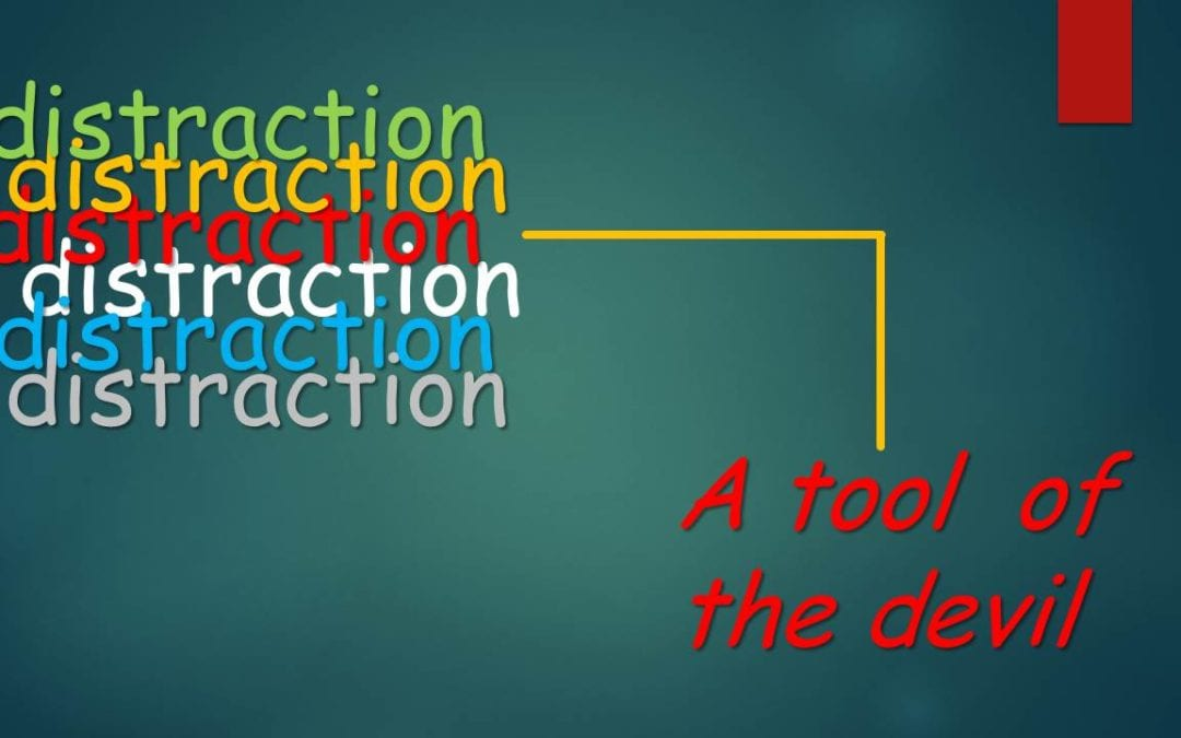 Distraction – A Tool of Satan