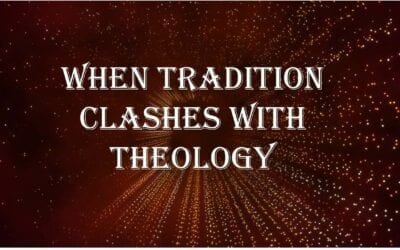 When Tradition Clashes With Theology
