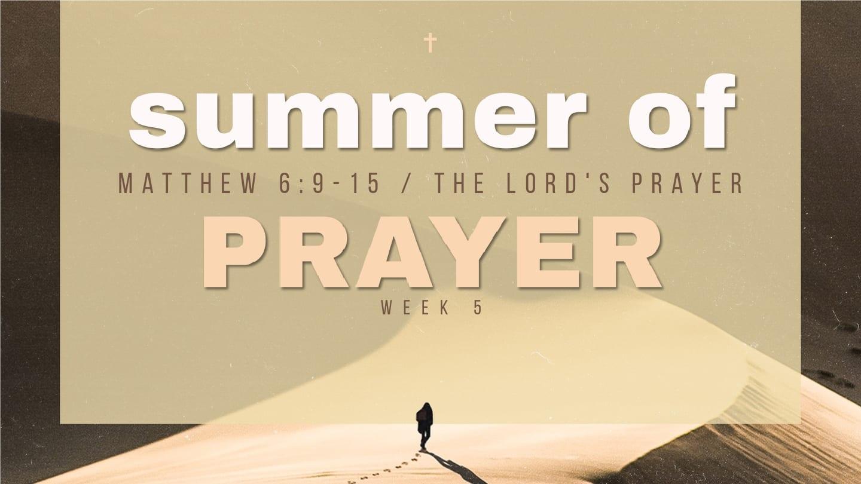 Summer of Prayer – Week 5 – Lord's Prayer – 8th Street