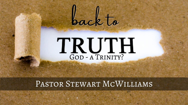 Back to Truth – God a Trinity? – 8th Street