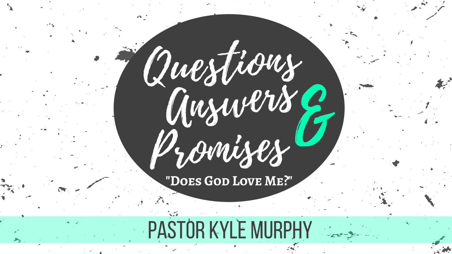 Questions Answers and Promises – Week 1 – Does God Love Me – 8th Street