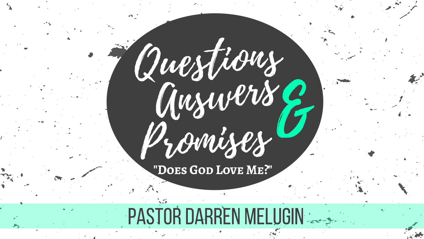 Questions Answers and Promises – Week 1 – Does God Love Me – Fountain
