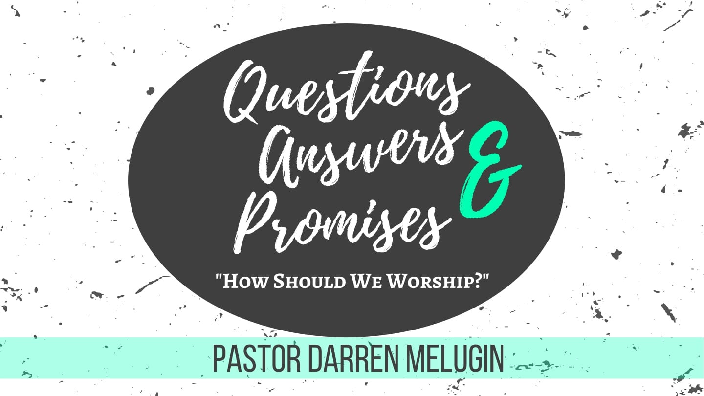 Questions Answers and Promises – Week 2 – How Should We Worship – Fountain