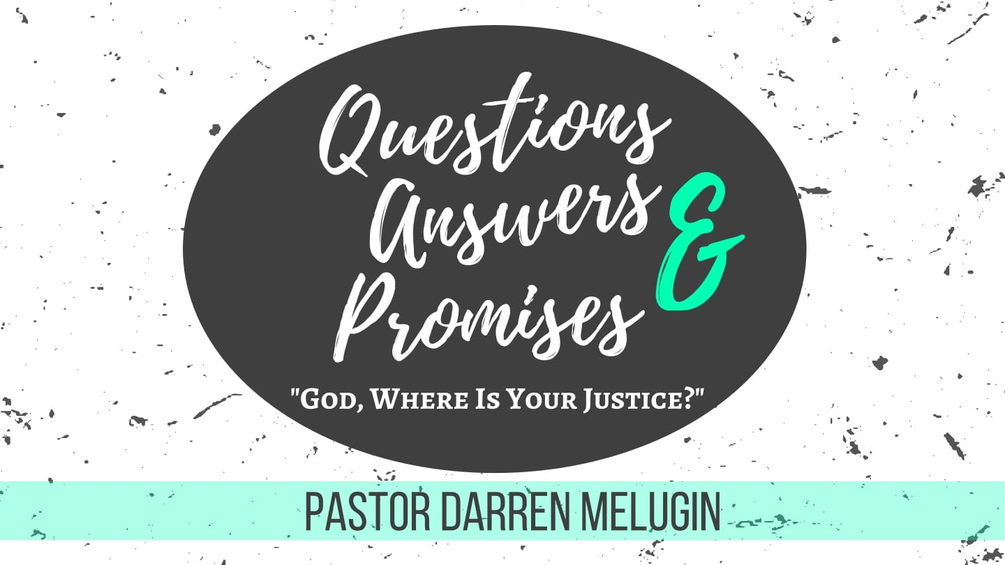 Questions Answers and Promises – Week 3 – God, Where is Your Justice – Fountain