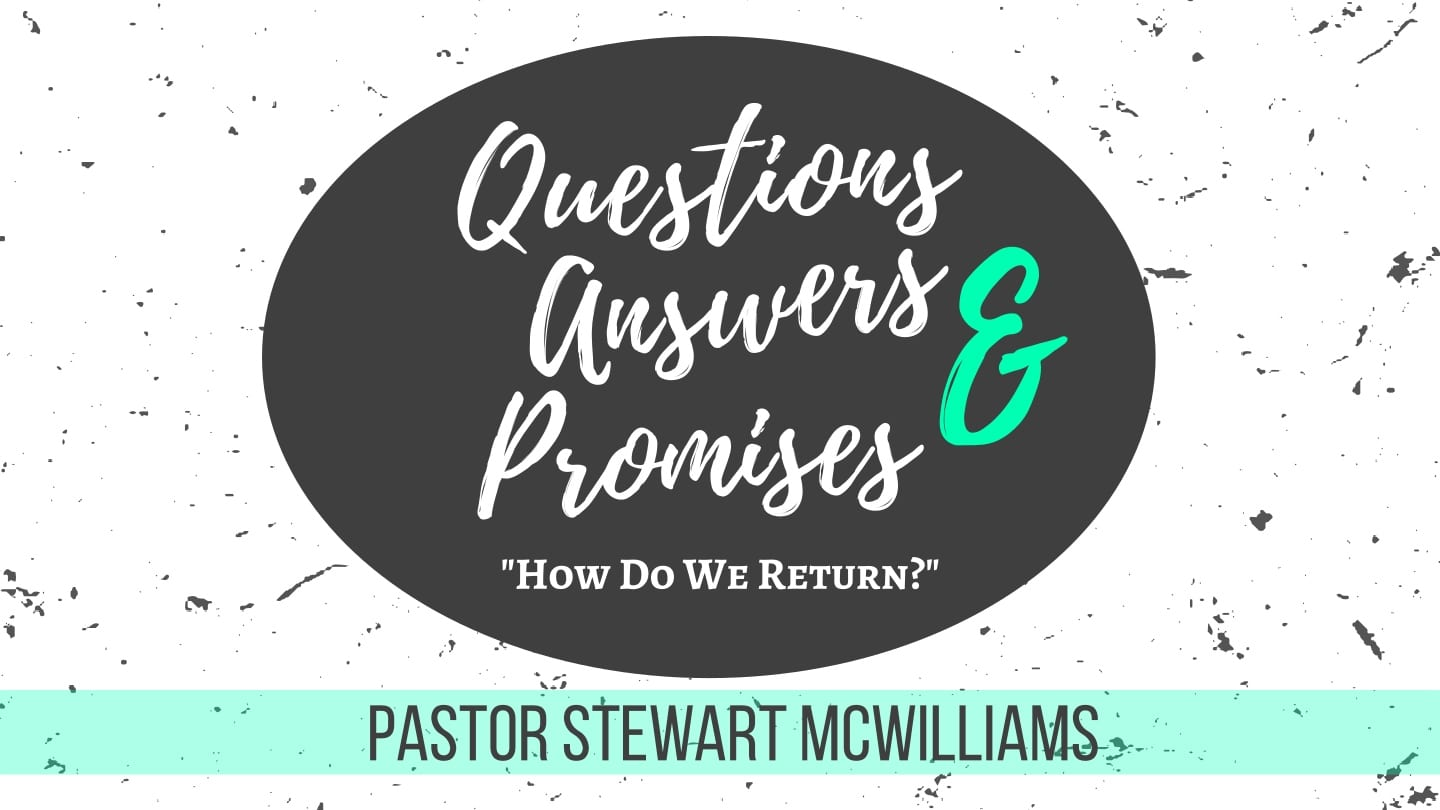 Questions Answers and Promises – Week 4 – How Do We Return – 8th Street