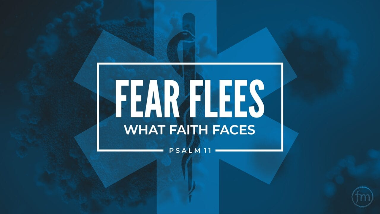 Fear Flees What Faith Faces (Covid19)