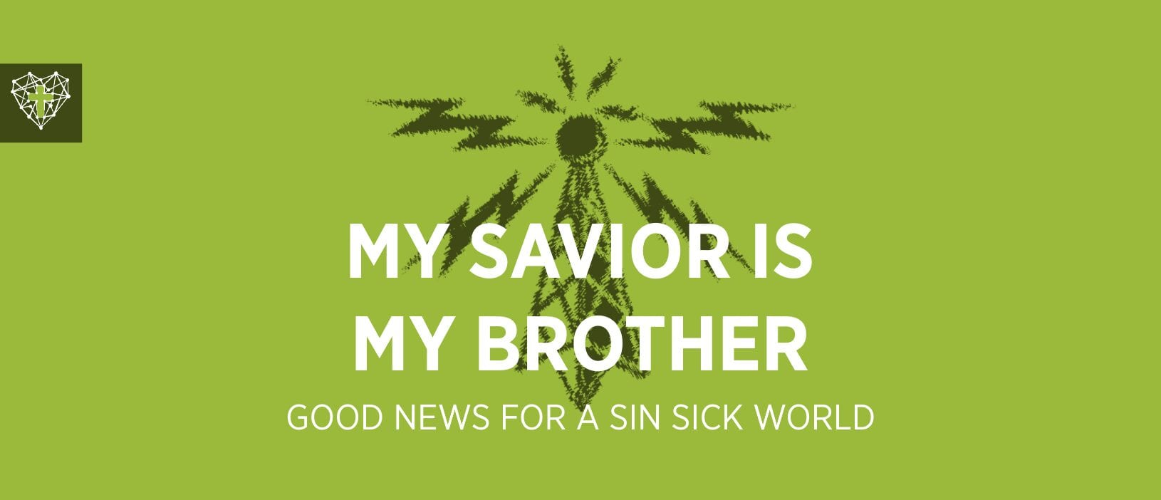 Good News Week 5 : My Savior Is My Brother