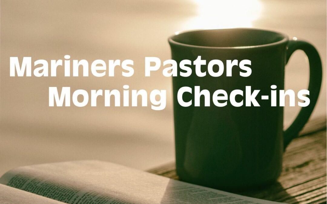 Mariners Pastors Morning Check-ins