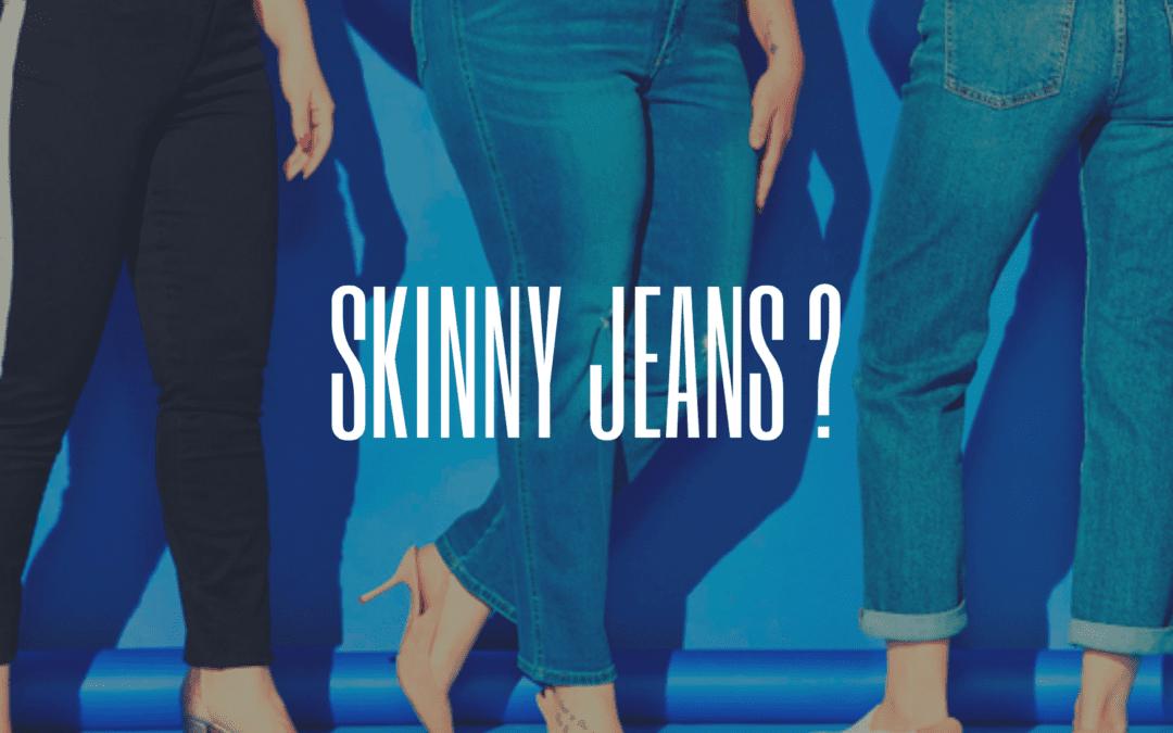 Skinny Jeans?