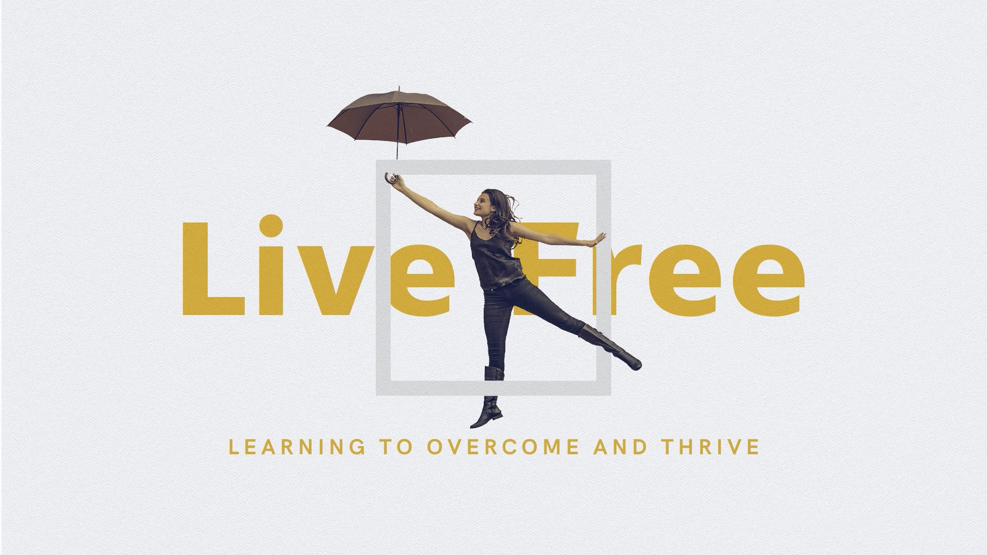 LIVE FREE : Overcome Your Past