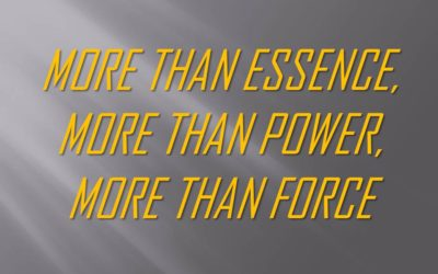 More Than Essence, More Than Power, More Than Force