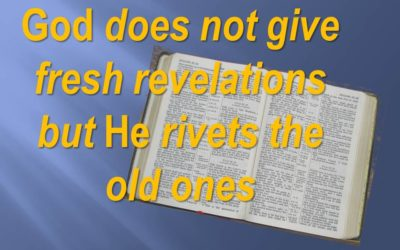 God Does Not Give Fresh Revelation But He Rivets The Old Ones