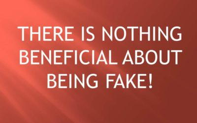 There is Nothing Beneficial About Being Fake