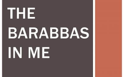The Barabbas in Me
