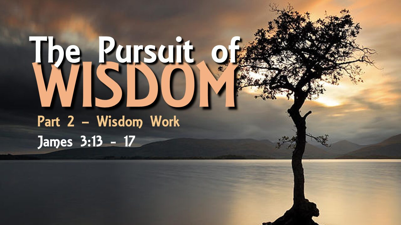 The Pursuit of Wisdom – part 2 – Wisdom Work