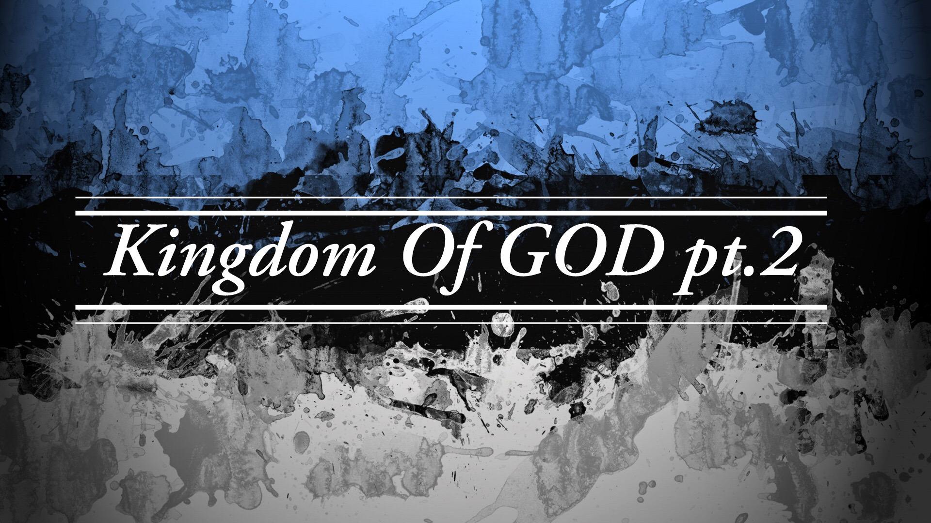 Kingdom Of GOD pt. 2