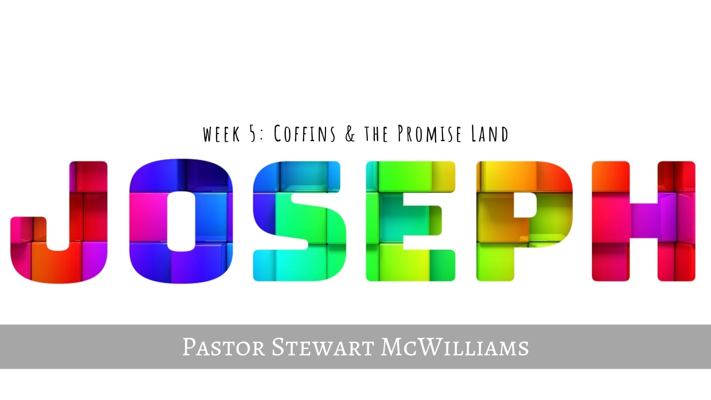 Joseph – Week 5 – Coffins and the Promise Land – 8th Street