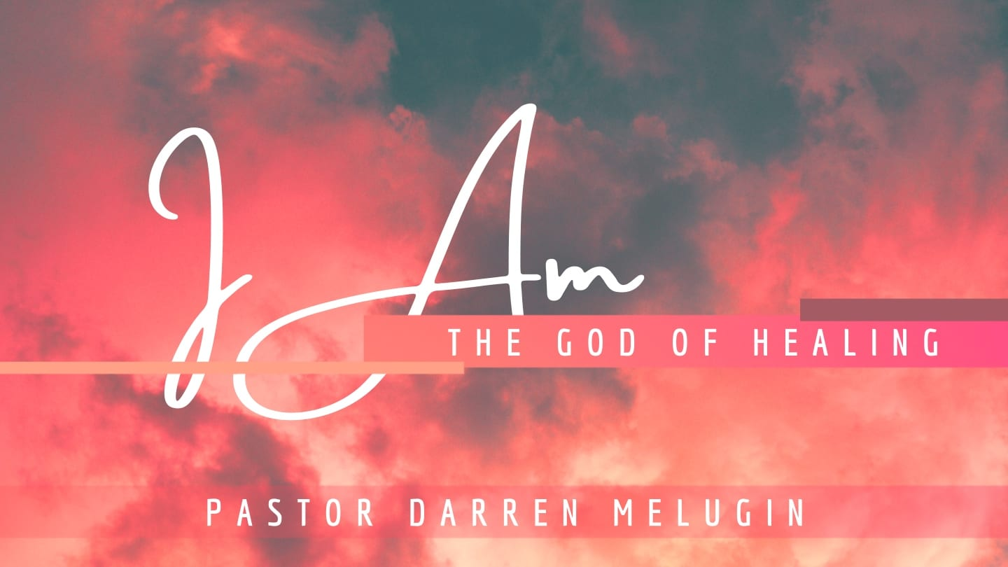I Am – The God of Healing – Week 3 – Fountain