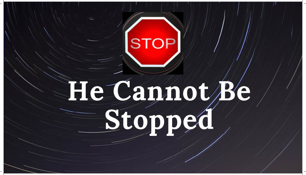 He Cannot Be Stopped