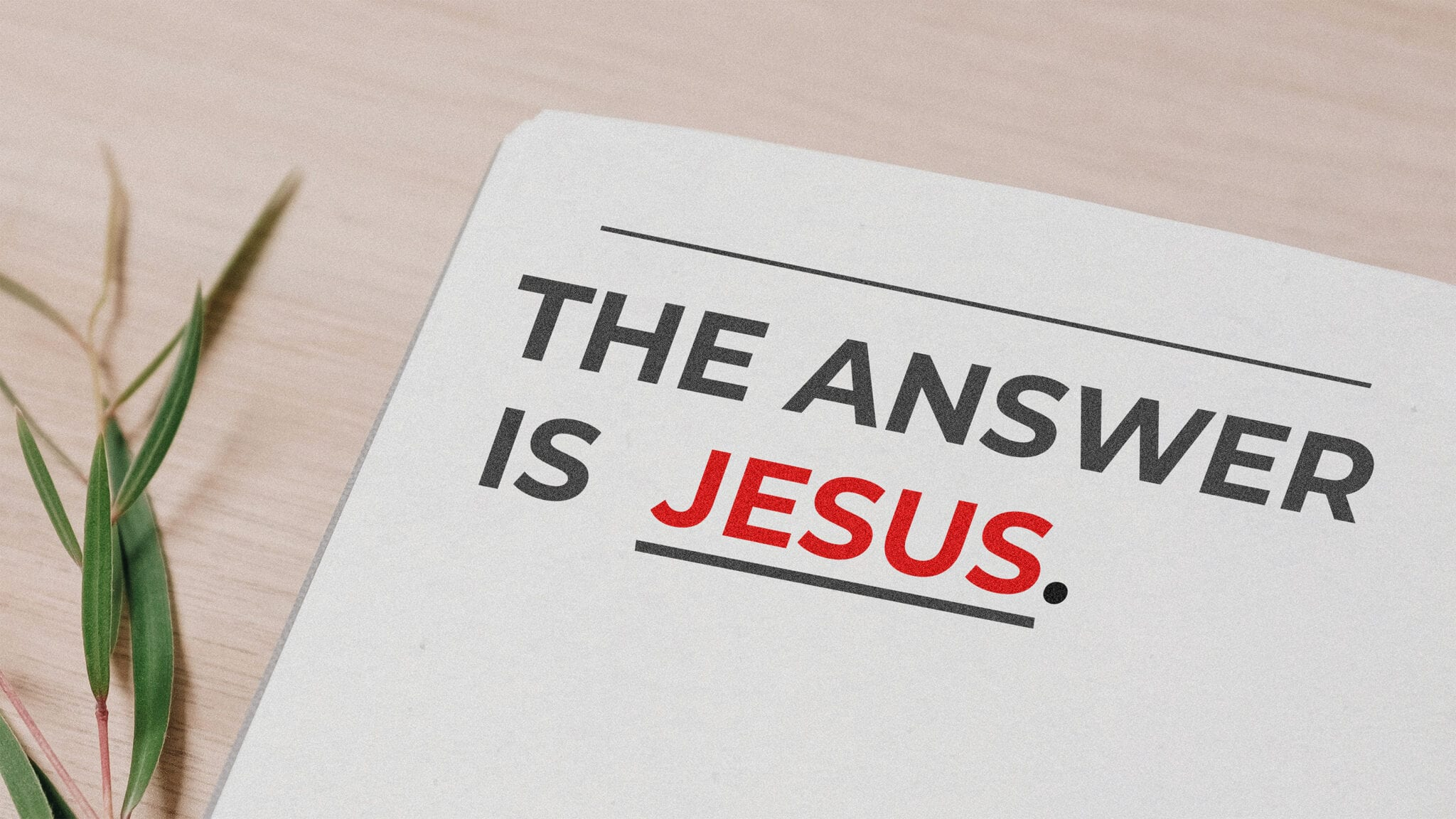 The Answer is Jesus