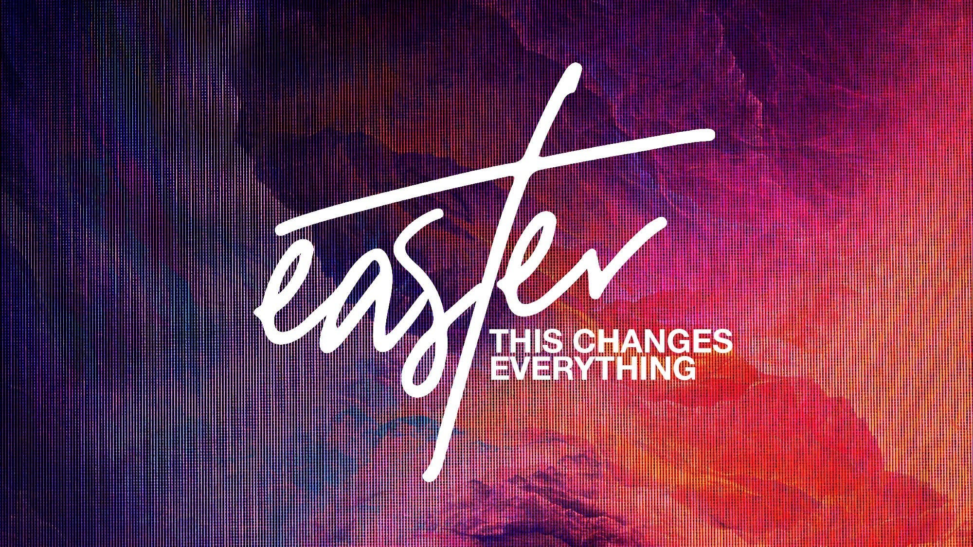 Easter Changes Everything (From Death To Life)